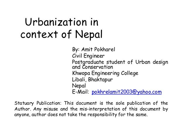 Urbanization in context of Nepal By: Amit Pokharel Civil Engineer Postgraduate student of Urban design and Conservation Kh...