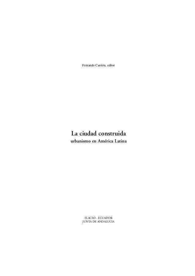 Fernando Carrión, editorLa ciudad construidaurbanismo en América Latina      FLACSO - ECUADOR     JUNTA DE ANDALUCIA