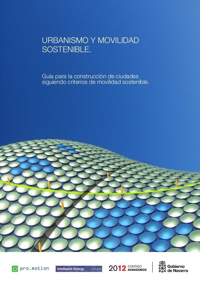 URBANISMO Y MOVILIDAD SOSTENIBLE. Guía para la construcción de ciudades siguiendo criterios de movilidad sostenible.