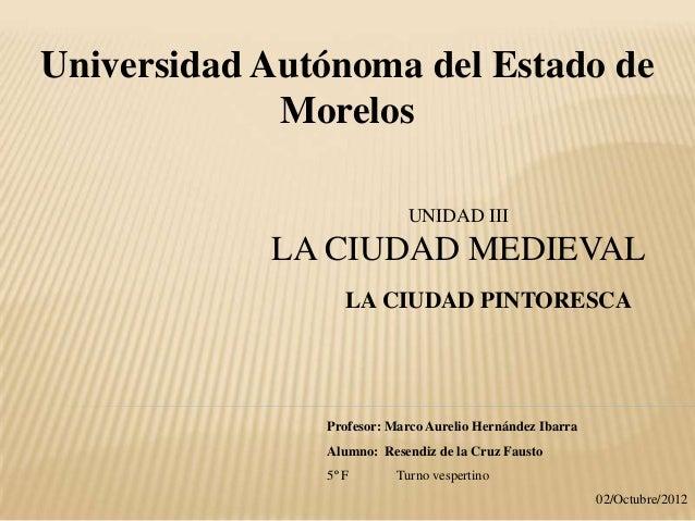 Universidad Autónoma del Estado de             Morelos                           UNIDAD III            LA CIUDAD MEDIEVAL ...