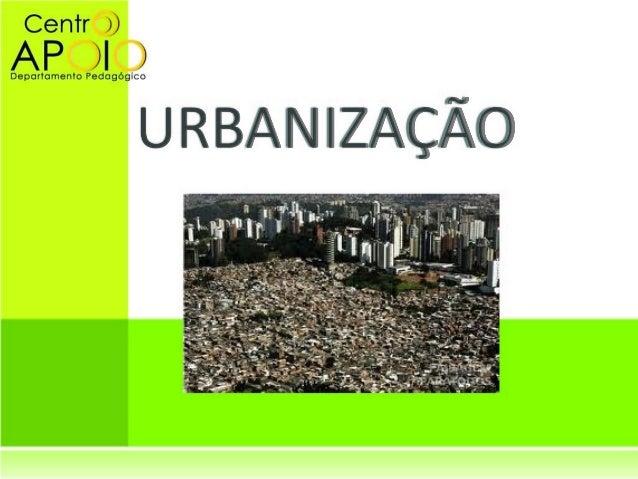 www.AulasEnsinoMedio.com.br - Geografia -  Urbanização