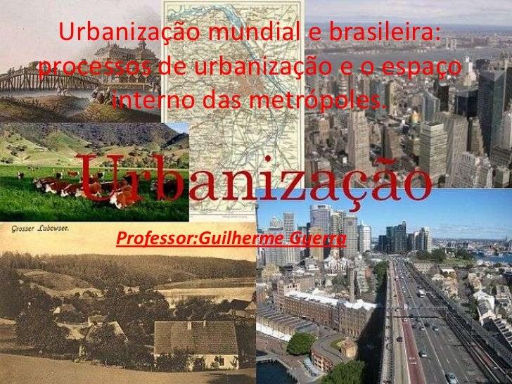 Urbanização mundial e brasileira