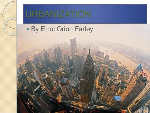 URBANIZATION  By Errol Orion Farley