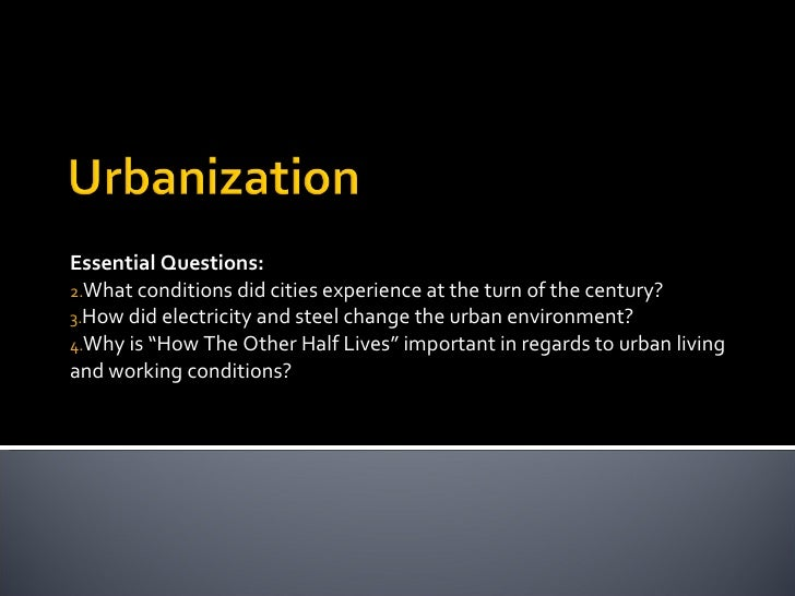 <ul><li>Essential Questions: </li></ul><ul><li>What conditions did cities experience at the turn of the century? </li></ul...