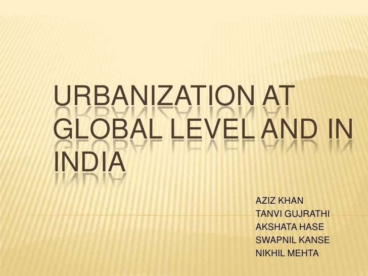 Urbanization at global level and in india