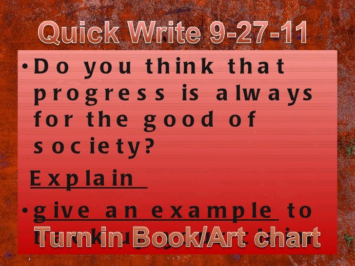 <ul><li>Do you think that progress is always for the good of society?  </li></ul><ul><li>Explain  </li></ul><ul><li>give a...