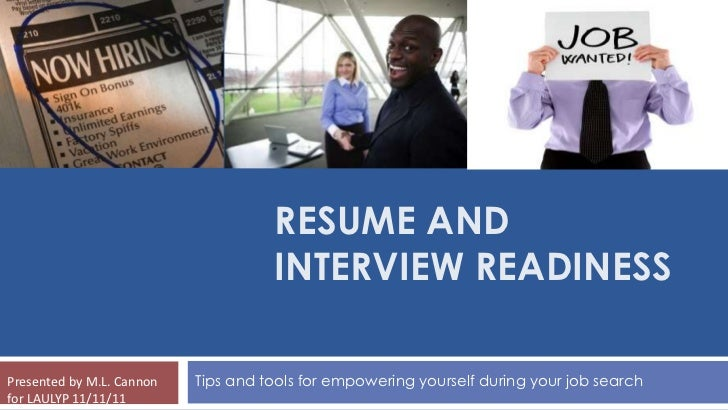 RESUME AND                                     INTERVIEW READINESSPresented by M.L. Cannon   Tips and tools for empowering...