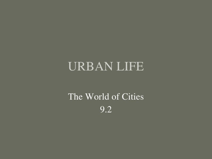 URBAN LIFE The World of Cities 9.2