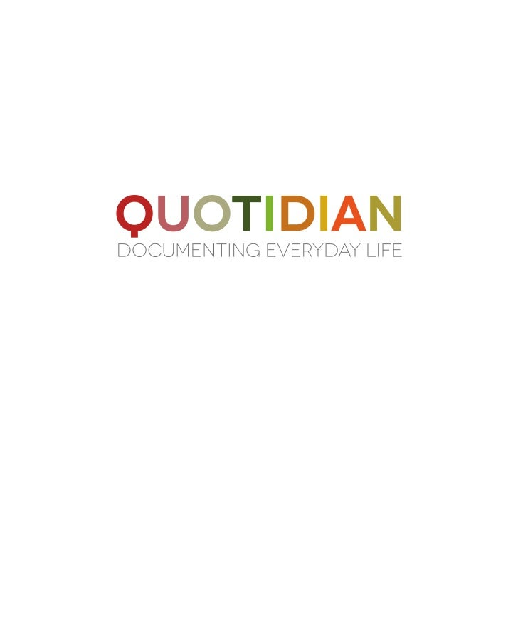 Quotidian              Documenting Everyday LifeCodifying my daily, routine activities is a way of visualizing and gaining...