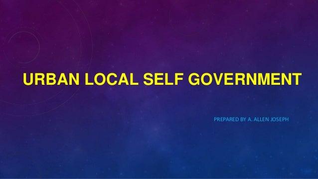 URBAN LOCAL SELF GOVERNMENT PREPARED BY A. ALLEN JOSEPH
