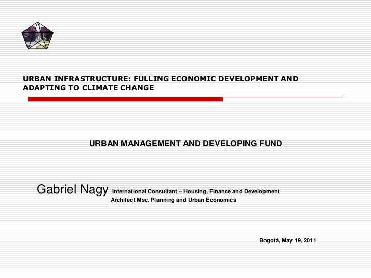 URBAN INFRASTRUCTURE: FULLING ECONOMIC DEVELOPMENT AND ADAPTING TO CLIMATE CHANGE<br />URBAN MANAGEMENT AND DEVELOPING FUN...
