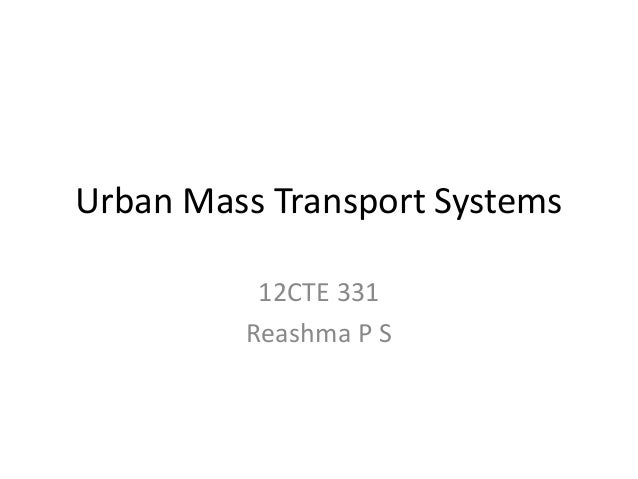 Urban Mass Transport Systems 12CTE 331 Reashma P S
