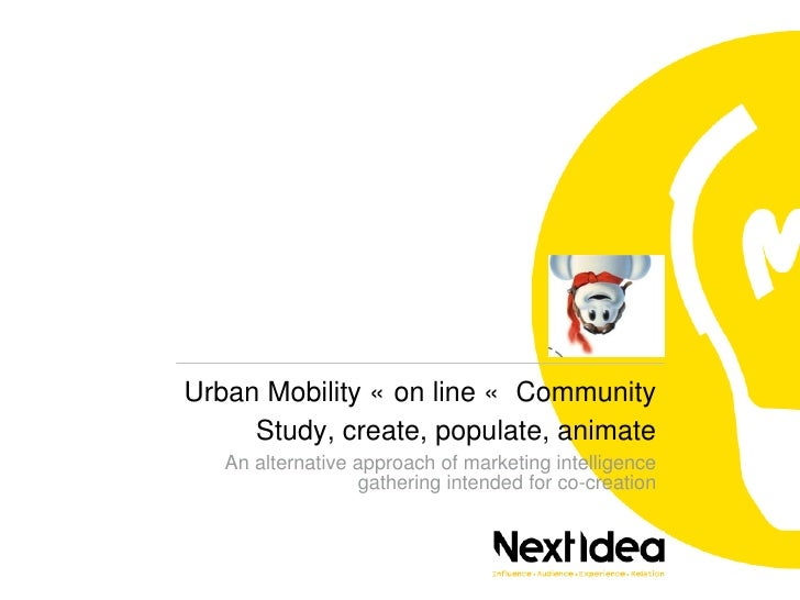 Urban Mobility « on line «  Community Study, create, populate, animate An alternative approach of marketing intelligence g...