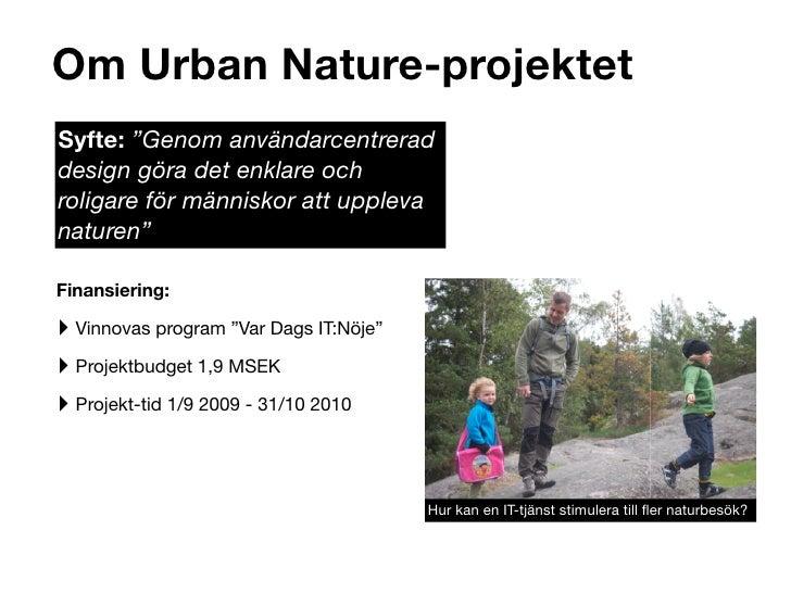 """Om Urban Nature-projektet           Syfte: """"Genom användarcentrerad           design göra det enklare och           roliga..."""