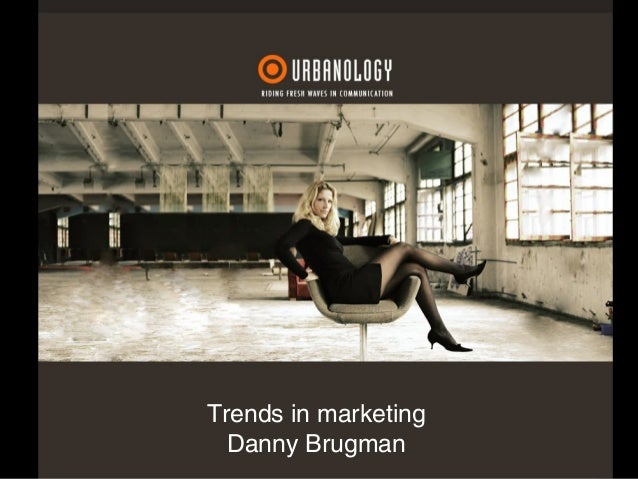 Trends in marketing Danny Brugman