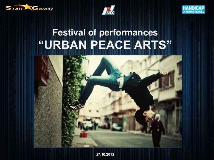 "Festival of performances""URBAN PEACE ARTS""          27.10.2012"