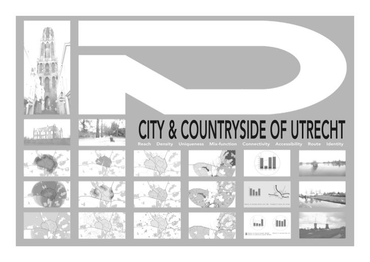 CITY & COUNTRYSIDE OF UTRECHTReach   Density   Uniqueness   Mix-function   Connectivity   Accessibility   Route   Identity