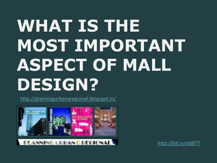 WHAT IS THEMOST IMPORTANTASPECT OF MALLDESIGN?http://planningurbanoregional.blogspot.in/                                  ...