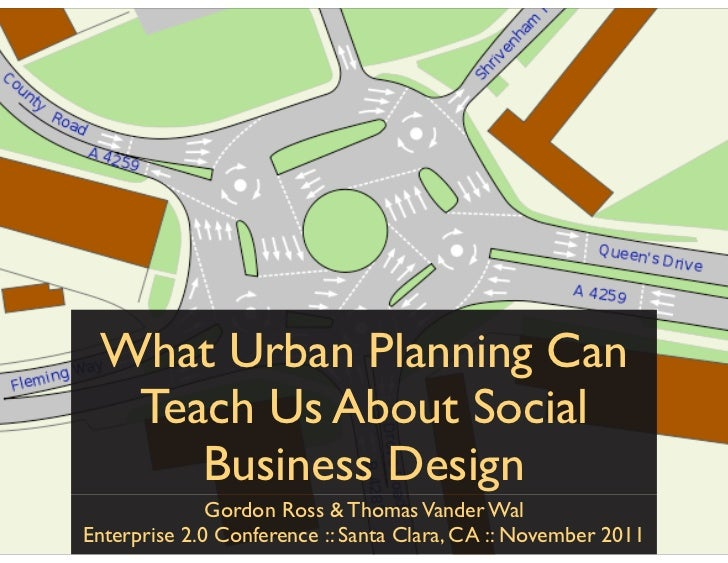 What Urban Planning Can  Teach Us About Social     Business Design              Gordon Ross & Thomas Vander WalEnterprise ...