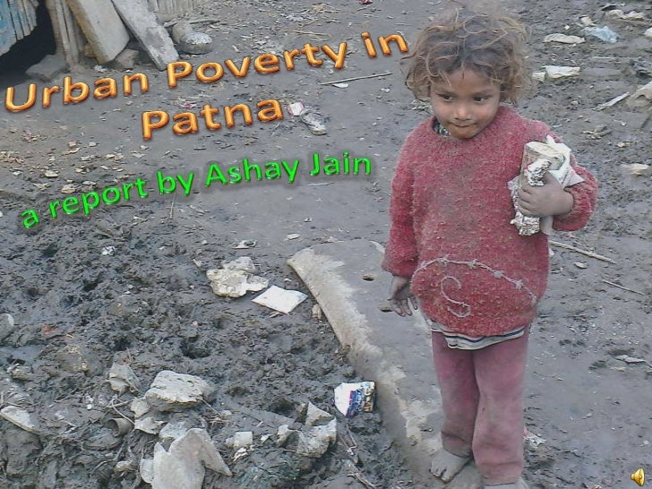 Urban poverty in patna  - a report by ashay jain