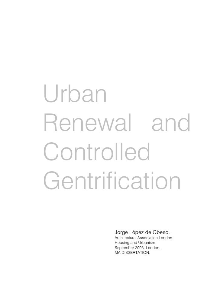 UrbanRenewal andControlledGentrification      Jorge López de Obeso.      Architectural Association London.      Housing an...
