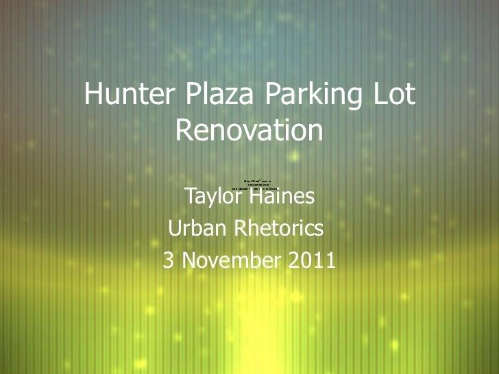 Hunter Plaza Parking Lot Renovation Taylor Haines Urban Rhetorics  3 November 2011