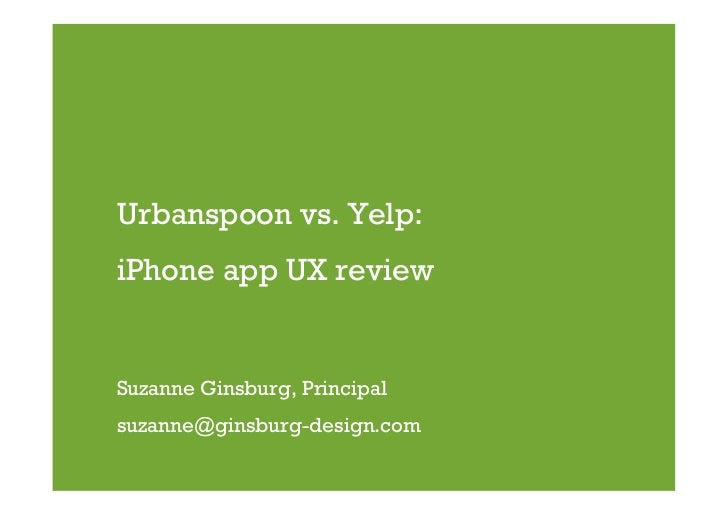 Urbanspoon vs. Yelp: iPhone app UX review   Suzanne Ginsburg, Principal suzanne@ginsburg-design.com
