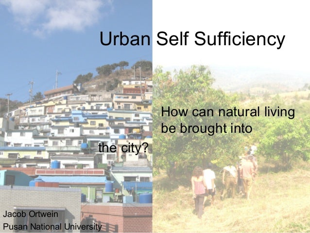 Urban Self Sufficiency How can natural living be brought into Jacob Ortwein Pusan National University the city?
