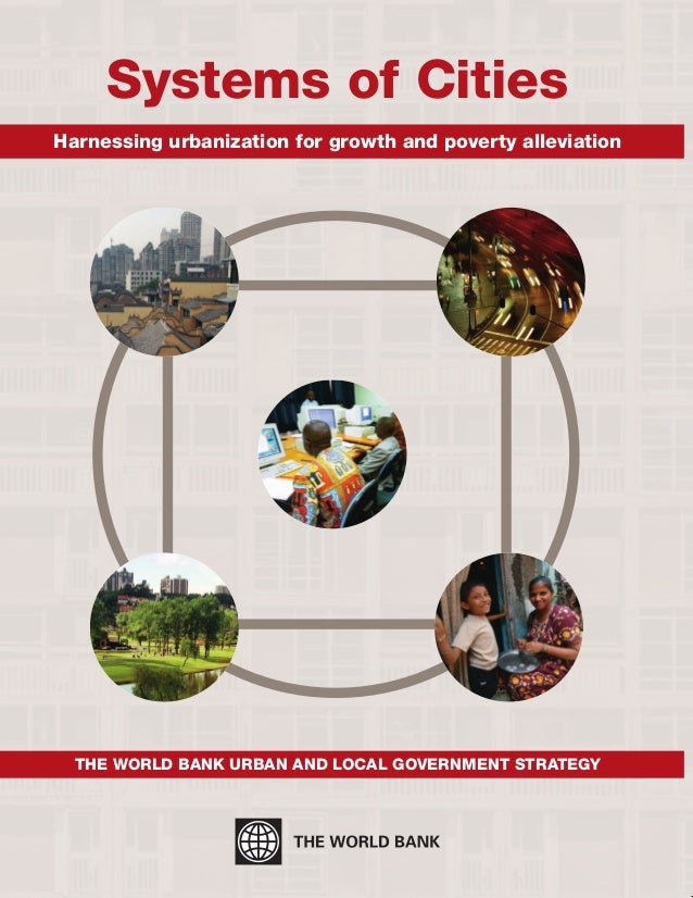 Systems of Cities Harnessing urbanization for growth and poverty alleviation The World Bank urban and local government str...