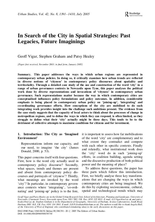 "Vigar, Geoff, Stephen Graham, and Patsy Healey. ""In search of the city in spatial strategies: past legacies, future imaginings."" Urban Studies 42.8 (2005): 1391-1410.dies idea of city"