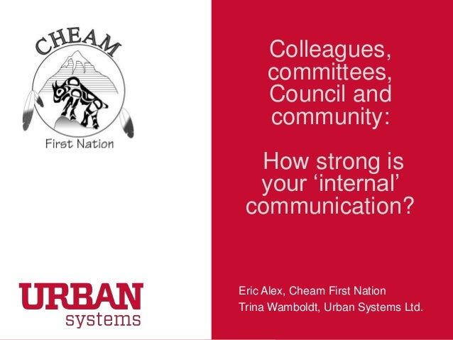 """Colleagues, committees, Council and community: How strong is your """"internal"""" communication?  Eric Alex, Cheam First Nation..."""