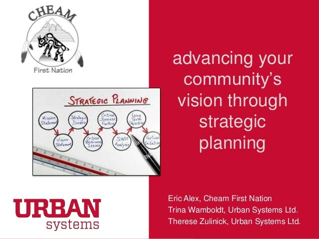 advancing your community's vision through strategic planning  CHEAM FIRST NATION  Eric Alex, Cheam First Nation Trina Wamb...