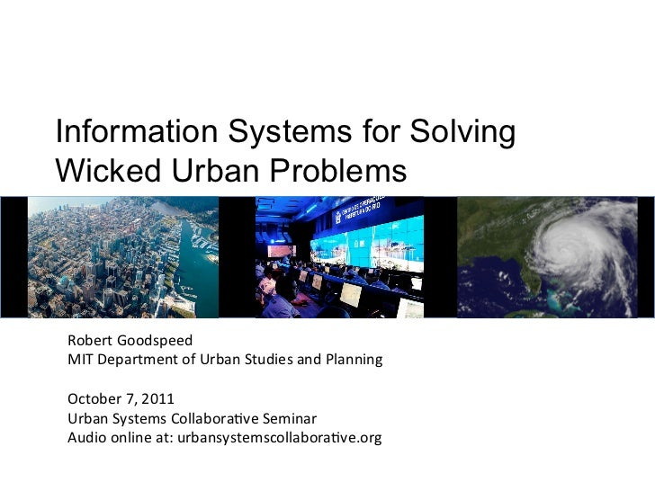Information Systems for SolvingWicked Urban ProblemsRobert Goodspeed MIT Department of Urban Studies and P...