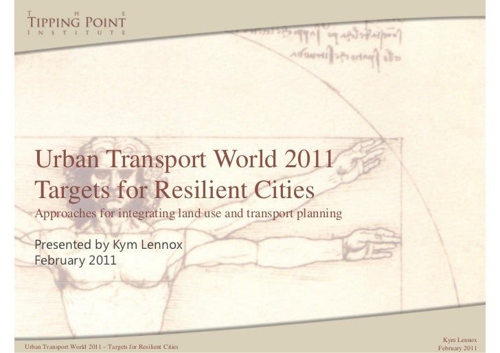 Urban Transport World 2011   Targets for Resilient Cities   Approaches for integrating land use and transport planning   P...