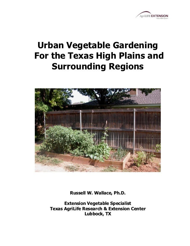 Urban Vegetable GardeningFor the Texas High Plains and    Surrounding Regions           Russell W. Wallace, Ph.D.         ...