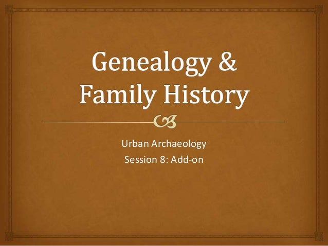 Urban Archaeology Session 8: Add-on - Genealogy and Family History