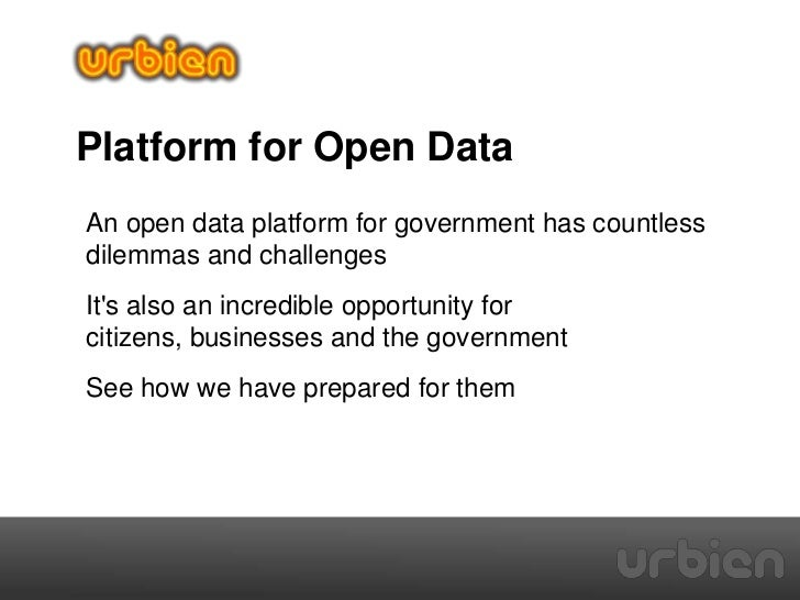 Platform for Open DataAn open data platform for government has countlessdilemmas and challengesIts also an incredible oppo...