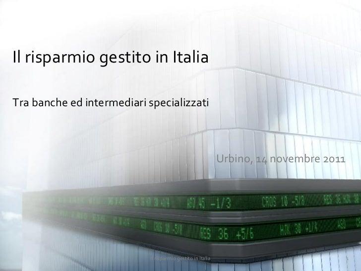 Il risparmio gestito in ItaliaTra banche ed intermediari specializzati                                                    ...