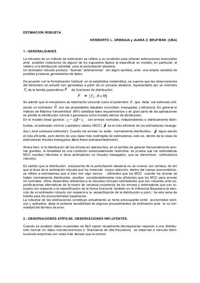 ESTIMACION ROBUSTA HERIBERTO L. URBISAIA y JUANA Z. BRUFMAN (UBA) 1.- GENERALIDADES La robustez de un método de estimación...
