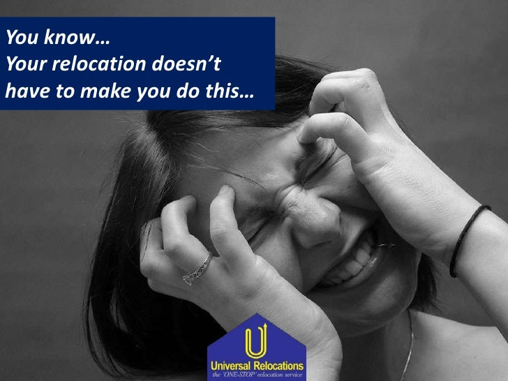 You know…<br />Your relocation doesn't have to make you do this…<br />