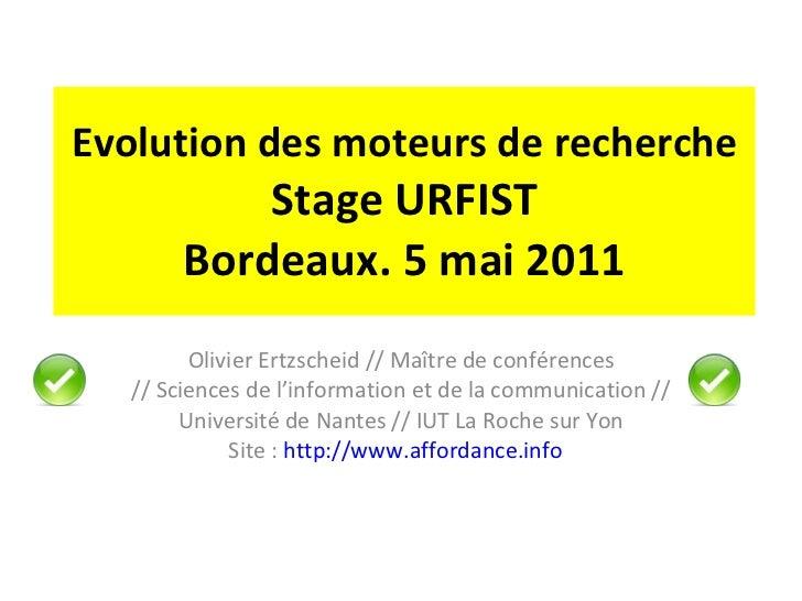 Evolution des moteurs de recherche Stage URFIST Bordeaux. 5 mai 2011 Olivier Ertzscheid // Maître de conférences // Scienc...