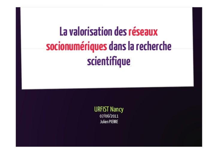 La valorisation des réseauxsocionumériques dans la recherche            scientifique            URFIST Nancy              ...