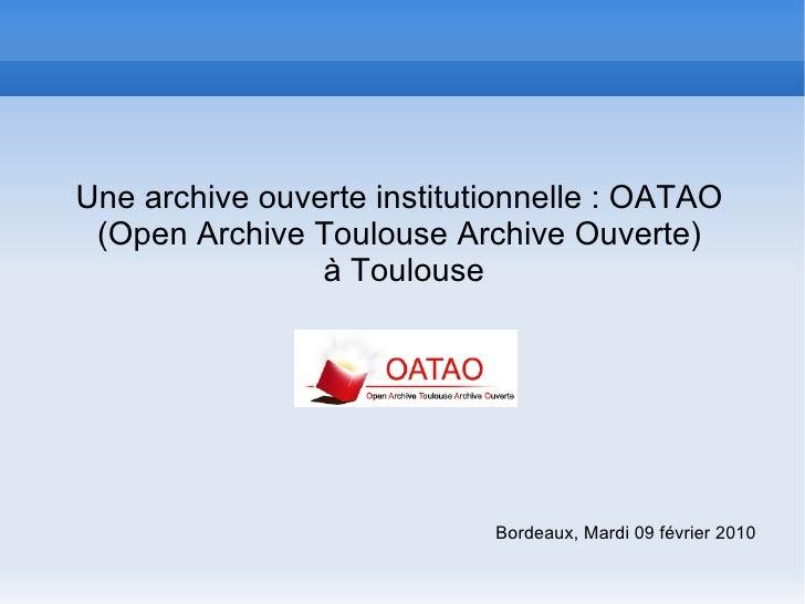 Une archive ouverte institutionnelle : OATAO (Open Archive Toulouse Archive Ouverte) à Toulouse Bordeaux, Mardi 09 février...