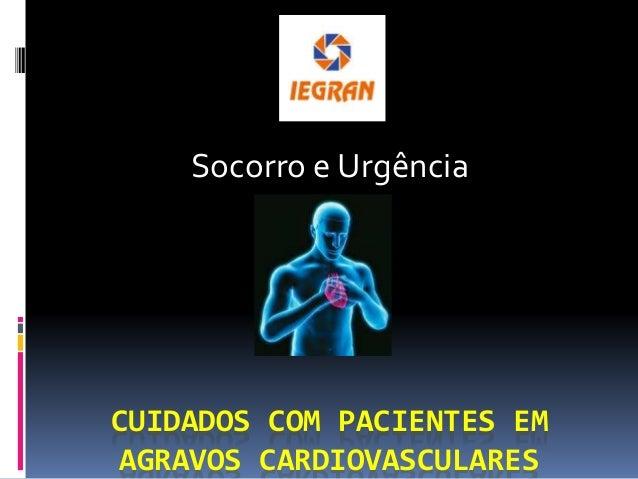 CUIDADOS COM PACIENTES EM AGRAVOS CARDIOVASCULARES Socorro e Urgência