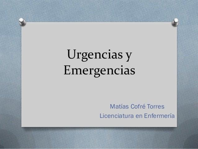 Urgencias yEmergencias         Matías Cofré Torres     Licenciatura en Enfermería