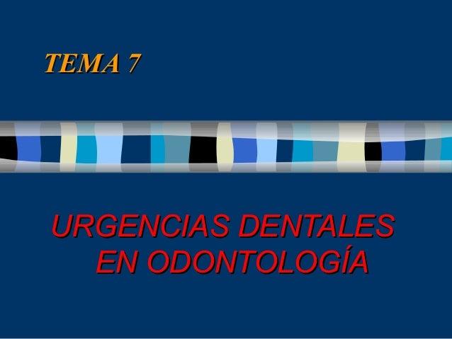 TEMA 7  URGENCIAS DENTALES EN ODONTOLOGÍA