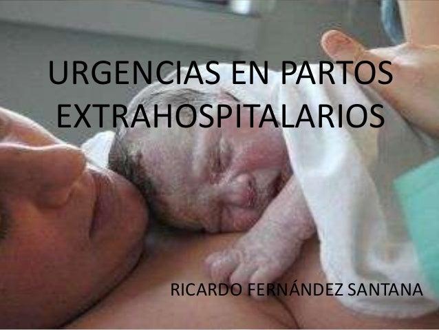 URGENCIAS EN PARTOS EXTRAHOSPITALARIOS  RICARDO FERNÁNDEZ SANTANA
