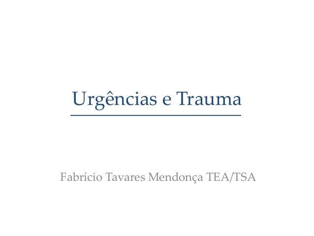 Urgências e Trauma Fabrício Tavares Mendonça TEA/TSA