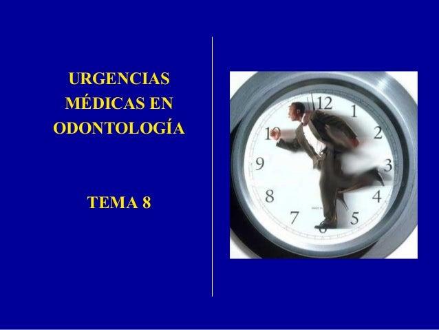 URGENCIAS MÉDICAS EN ODONTOLOGÍA  TEMA 8