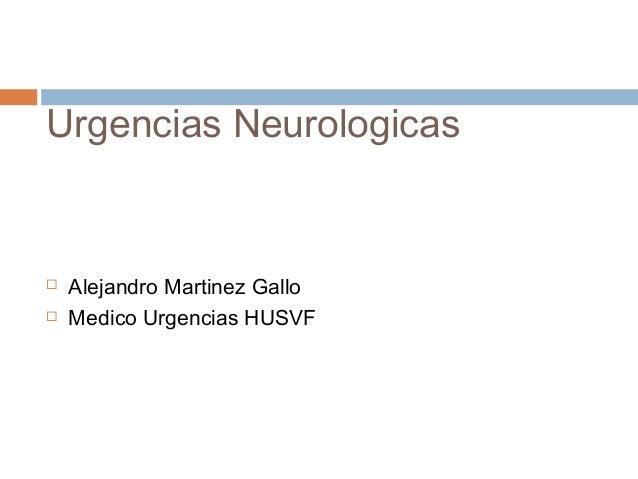 Urgencias Neurologicas   Alejandro Martinez Gallo   Medico Urgencias HUSVF